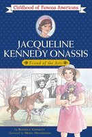 Jacqueline Kennedy Onassis: Friend of the Arts - Beatrice Gormley
