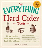 The Everything Hard Cider Book: All you need to know about making hard cider at home - Drew Beechum