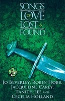 Songs of Love Lost and Found - Robin Hobb, Jacqueline Carey, Jo Beverley, Tanith Lee, Cecilia Holland