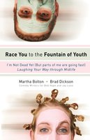 Race You to the Fountain of Youth: I'm Not Dead Yet (But parts of me are going fast) - Martha Bolton, Brad Dickson