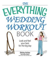 The Everything Wedding Workout Book - Andrea Mattei, Shirley S Archer