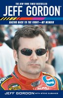 Jeff Gordon: Racing Back to the Front – My Memoir - Jeff Gordon