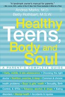Healthy Teens, Body and Soul: A Parent's Complete Guide - Andrea Marks, Betty Rothbart