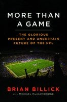 More than a Game: The Glorious Present – and the Uncertain Future – of the NFL - Michael MacCambridge,Brian Billick