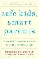 Safe Kids, Smart Parents - Elizabeth Bailey,Rebecca Bailey