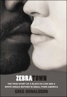 Zebratown: The True Story of a Black Ex-Con and a White Single Mother in Small-Town America - Greg Donaldson