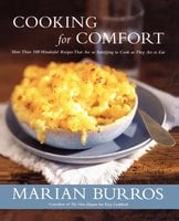 Cooking for Comfort: More Than 100 Wonderful Recipes That Are as Satisfying to Cook as They Are to Eat - Marian Burros