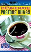 Desperate Pastors' Wives - Ginger Kolbaba, Christy Scannell