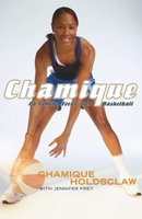 Chamique: On Family, Focus, and Basketball - Chamique Holdsclaw