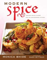 Modern Spice: Inspired Indian Flavors for the Contemporary Kitchen - Monica Bhide