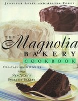 The Magnolia Bakery Cookbook: Old Fashioned Recipes From New Yorks Sweetest Bakery - Allysa Torey, Jennifer Appel