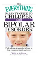 The Everything Parent's Guide To Children With Bipolar Disorder - William Stillman, Jeffrey Naser
