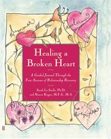 Healing A Broken Heart: A Guided Journal Through the Four Seasons of Relationship Recovery - Sarah La Saulle,Sharon Kagan
