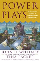 Power Plays: Shakespeare's Lessons in Leadership and Management - John O. Whitney, Tina Packer