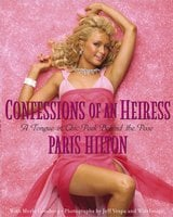Confessions of an Heiress: A Tongue-in-Chic Peek Behind the Pose - Paris Hilton