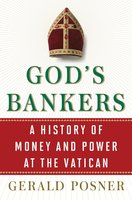 God's Bankers: A History of Money and Power at the Vatican - Gerald Posner