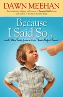 Because I Said So: And Other Tales from a Less-Than-Perfect Parent - Dawn Meehan