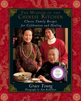 The Wisdom of the Chinese Kitchen: Classic Family Recipes for Celebration and Healing - Grace Young