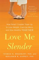 Love Me Slender: How Smart Couples Team Up to Lose Weight, Exercise More, and Stay Healthy Together - Thomas N. Bradbury, Benjamin R. Karney