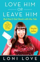 Love Him Or Leave Him, but Don't Get Stuck With the Tab: Hilarious Advice for Real Women - Loni Love