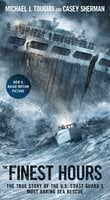 The Finest Hours: The True Story of the U.S. Coast Guard's Most Daring Sea Rescue - Casey Sherman,Michael J. Tougias