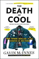 The Death of Cool: From Teenage Rebellion to the Hangover of Adulthood - Gavin McInnes