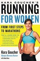 Kara Goucher's Running for Women: From First Steps to Marathons - Kara Goucher
