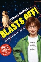 Phineas L. MacGuire . . . Blasts Off! - Frances O'Roark Dowell