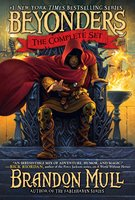 Brandon Mull's Beyonders Trilogy: A World Without Heroes - Brandon Mull