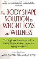 The Body Shape Solution to Weight Loss and Wellness: The Apples & Pears Approach to Losing Weight, Living Longer, and Feeling Healthier - Marie Savard