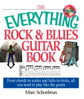 The Everything Rock & Blues Guitar Book: From Chords to Scales and Licks to Tricks, All You Need to Play Like the Greats - Marc Schonbrun
