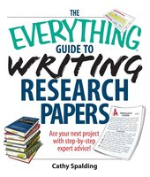 The Everything Guide To Writing Research Papers Book: Ace Your Next Project With Step-by-step Expert Advice! - Cathy Spalding