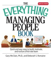 The Everything Managing People Book: Quick And Easy Ways to Build, Motivate, And Nurture a First-rate Team - Gary R McClain, Deborah S. Romaine