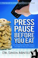 Press Pause Before You Eat: Say Good-bye to Mindless Eating and Hello to the Joys of Eating - Linda Mintle