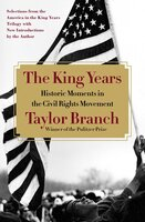 The King Years: Historic Moments in the Civil Rights Movement - Taylor Branch