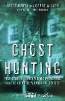 Ghost Hunting: True Stories of Unexplained Phenomena from The Atlantic Paranormal Society - Michael Jan Friedman, Jason Hawes, Grant Wilson