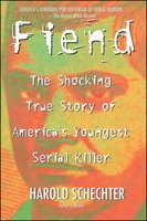Fiend: The Shocking True Story Of Americas Youngest Seria - Harold Schechter