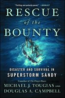 Rescue of the Bounty: Disaster and Survival in Superstorm Sandy - Michael J. Tougias,Douglas A. Campbell