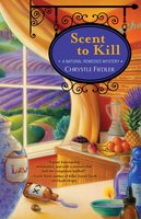 Scent to Kill: A Natural Remedies Mystery - Chrystle Fiedler