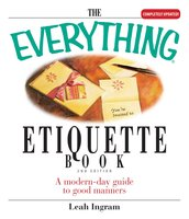 The Everything Etiquette Book: A Modern-Day Guide to Good Manners - Leah Ingram