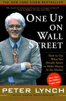 One Up On Wall Street: How To Use What You Already Know To Make Money In - Peter Lynch