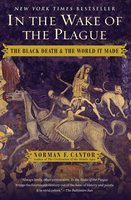 In the Wake of the Plague: The Black Death and the World It Made - Norman F. Cantor