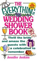 The Everything Wedding Shower Book: Thrill the Bride and Amaze the Guests With a Celebration to Remember - Jennifer Jenkins