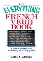 The Everything French Verb Book: A Handy Reference For Mastering Verb Conjugation - Laura K Lawless