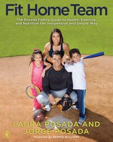Fit Home Team: The Posada Family Guide to Health, Exercise, and Nutrition the Inexpensive and Simple Way - Jorge Posada, Laura Posada