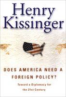 Does America Need a Foreign Policy?: Toward a New Diplomacy for the 21st Century - Henry Kissinger