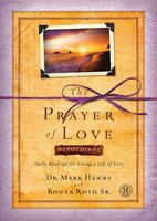 The Prayer of Love Devotional: Daily Readings for Living a Life of Love - Roger Roth, Mark Hanby
