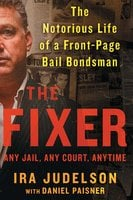 The Fixer: The Notorious Life of a Front-Page Bail Bondsman - Ira Judelson