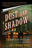 Dust and Shadow - Lyndsay Faye
