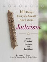 101 Things Everyone Should Know About Judaism: Beliefs, Practices, Customs, And Traditions - James B. Wiggins, Richard D Bank